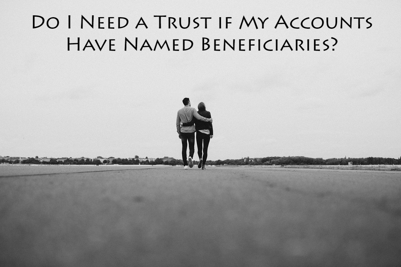 do you need a trust if you have beneficiaries