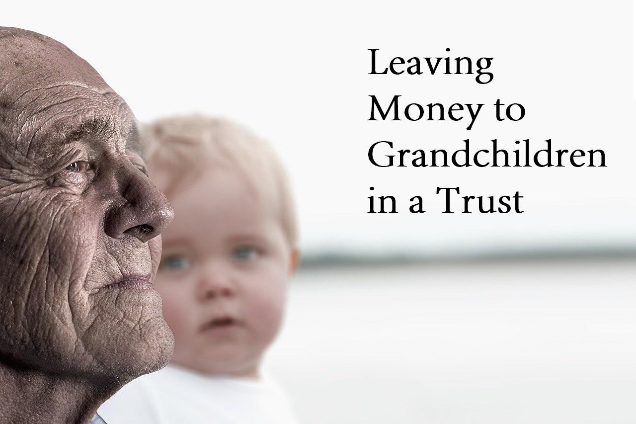 leaving money to grandchildren in a trust